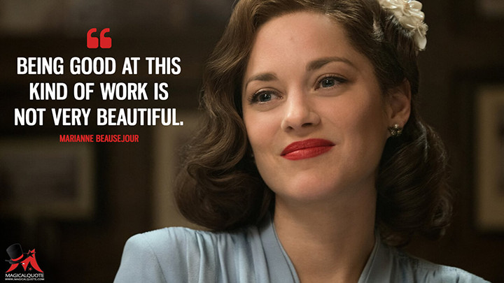Being good at this kind of work is not very beautiful. - Marianne Beausejour (Allied Quotes)