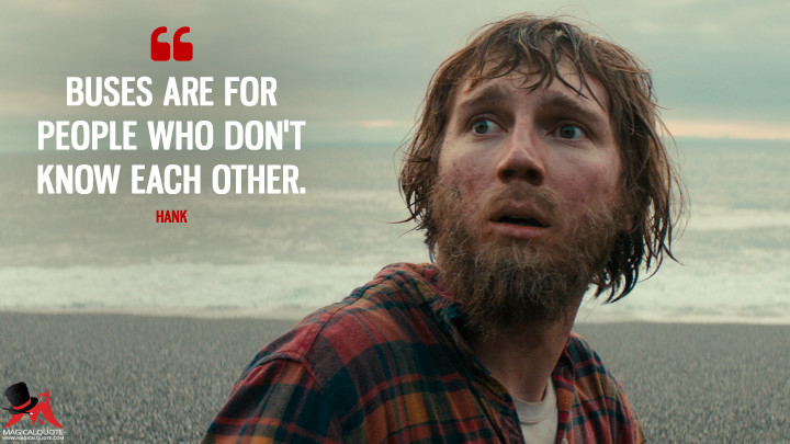 Buses are for people who don't know each other. - Hank (Swiss Army Man Quotes)