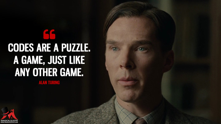 Codes are a puzzle. A game, just like any other game. - Alan Turing (The Imitation Game Quotes)