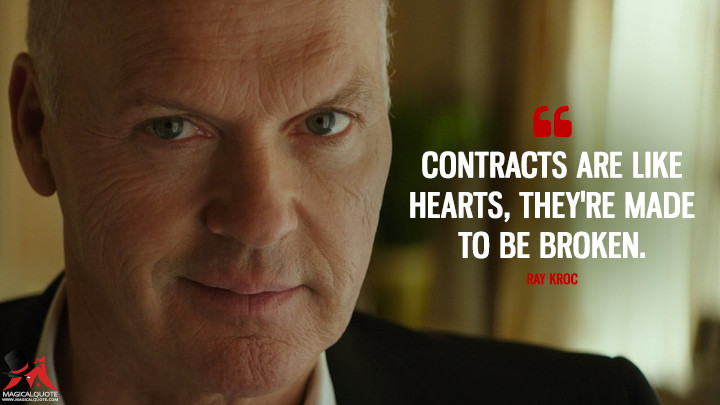 Contracts are like hearts, they're made to be broken. - Ray Kroc (The Founder Quotes)