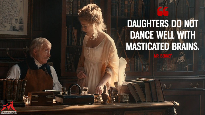Daughters do not dance well with masticated brains. - Mr. Bennet (Pride and Prejudice and Zombies Quotes)