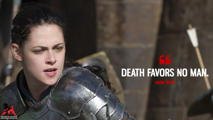 Death favors no man. - Snow White (Snow White and the Huntsman Quotes)