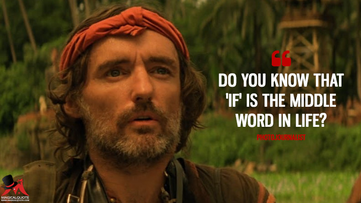 Do you know that 'if' is the middle word in life? - Photojournalist (Apocalypse Now Quotes)