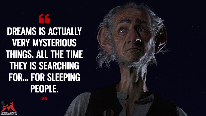 Dreams is actually very mysterious things. All the time they is searching for... For sleeping people. - BFG (The BFG Quotes)