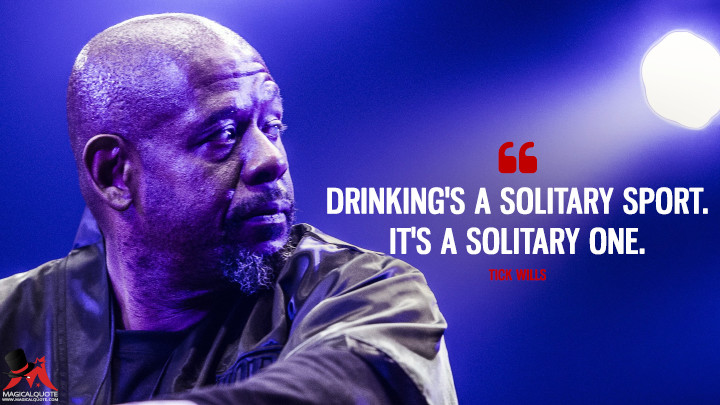 Drinking's a solitary sport. It's a solitary one. - Tick Wills (Southpaw Quotes)
