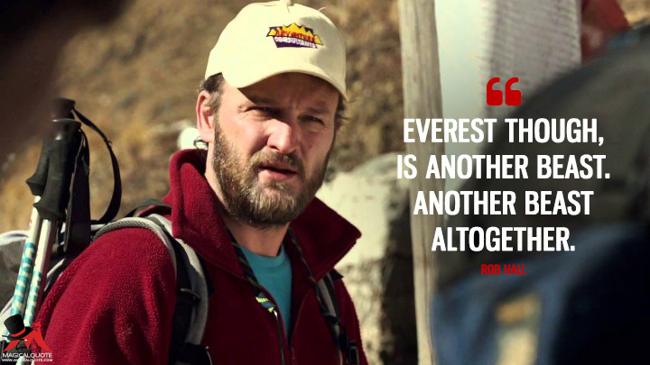 Everest though, is another beast. Another beast altogether. - Rob Hall (Everest Quotes)