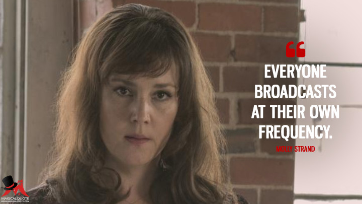 Everyone broadcasts at their own frequency. - Molly Strand (Castle Rock Quotes)
