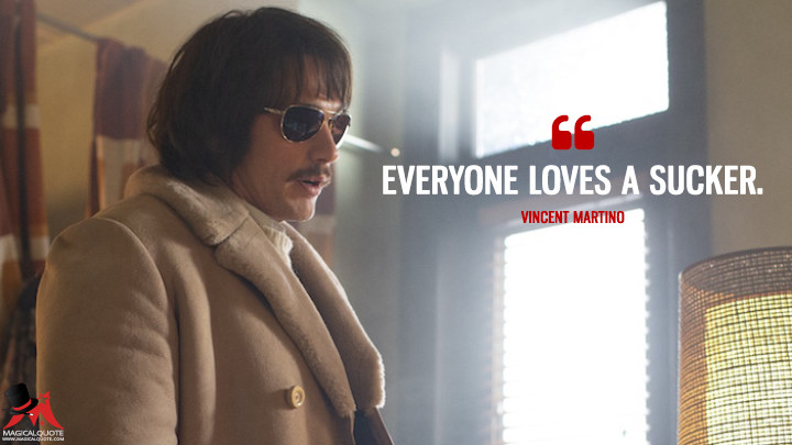 Everyone loves a sucker. - Vincent Martino (The Deuce Quotes)