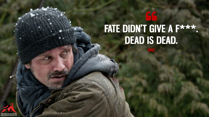 Fate didn't give a f***. Dead is dead. - Diaz (The Grey Quotes)