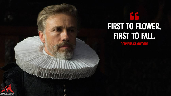First to flower, first to fall. - Cornelis Sandvoort (Tulip Fever Quotes)