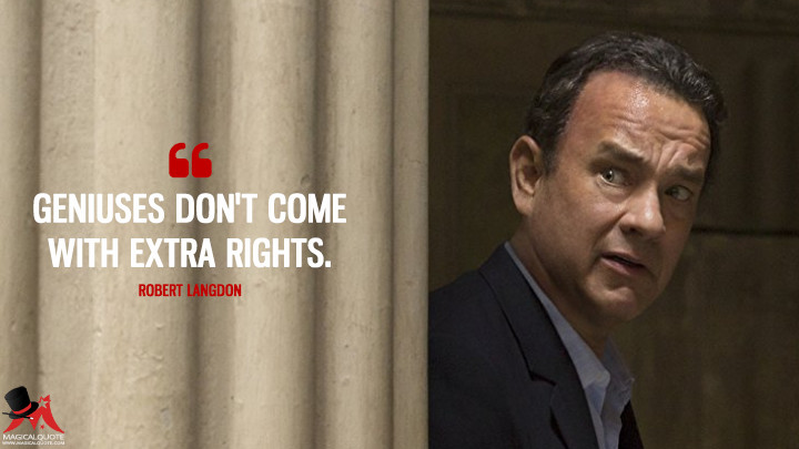 Geniuses don't come with extra rights. - Robert Langdon (Inferno Quotes)