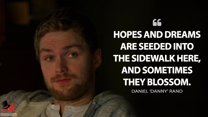 Hopes and dreams are seeded into the sidewalk here, and sometimes they blossom. - Daniel 'Danny' Rand (Iron Fist Quotes)