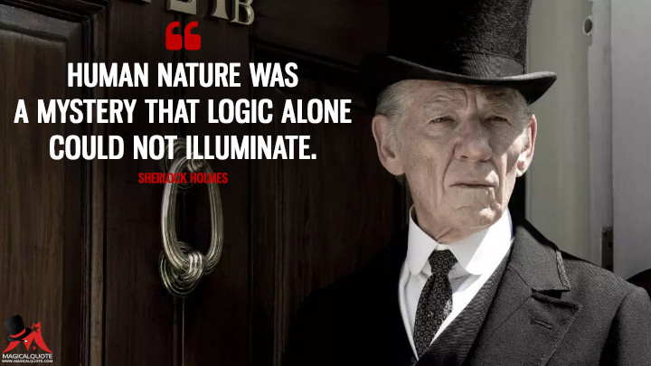 Human nature was a mystery that logic alone could not illuminate. - Sherlock Holmes (Mr. Holmes Quotes)