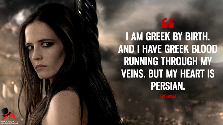 I am Greek by birth. And I have Greek blood running through my veins. But my heart is Persian. - Artemisia (300: Rise of an Empire Quotes)