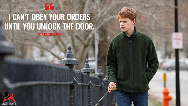 I can't obey your orders until you unlock the door. - Patrick Chandler (Manchester by the Sea Quotes)
