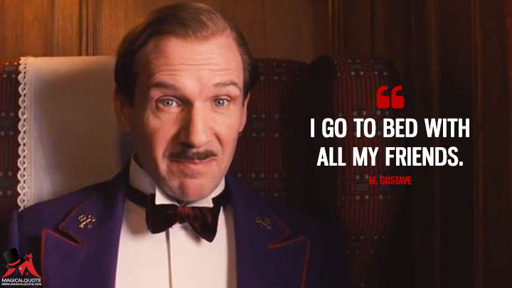 I Go To Bed With All My Friends MagicalQuote Best Grand Budapest Hotel Quotes
