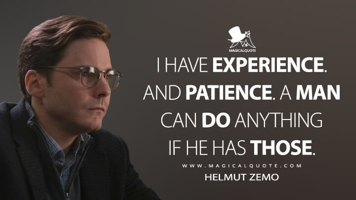 I have experience. And patience. A man can do anything if he has those. - Helmut Zemo (Captain America: Civil War Quotes)