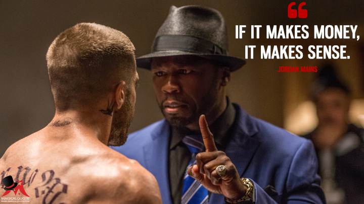 If it makes money, it makes sense. - Jordan Mains (Southpaw Quotes)