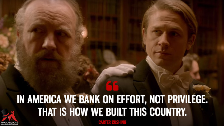 In America we bank on effort, not privilege. That is how we built this country. - Carter Cushing (Crimson Peak Quotes)