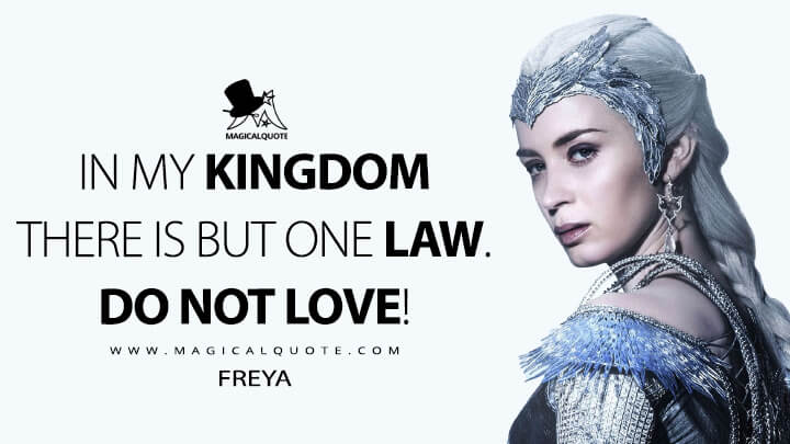 In my kingdom there is but one law. Do not love! - Freya (The Huntsman: Winter's War Quotes)