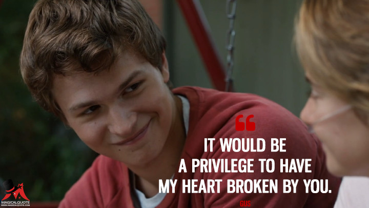 It would be a privilege to have my heart broken by you. - Gus (The Fault in Our Stars Quotes)