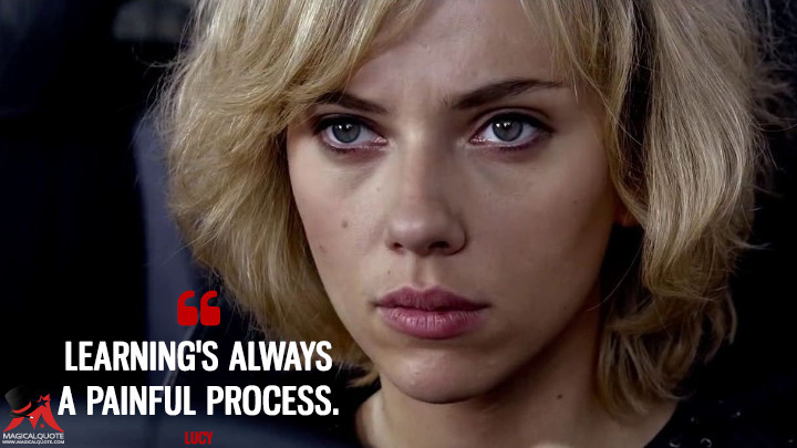 Learning's always a painful process. - Lucy (Lucy Quotes)