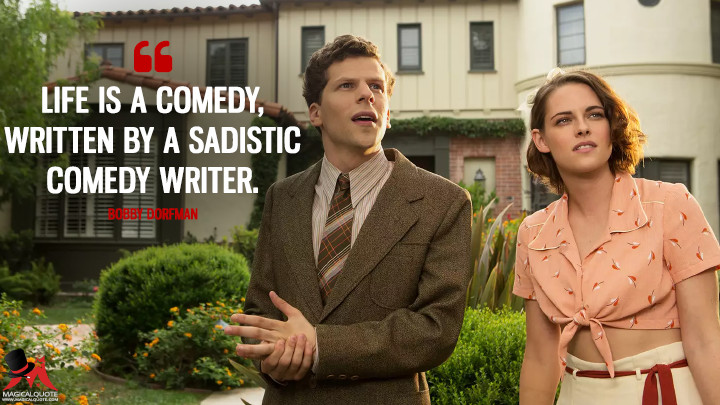 Life is a comedy, written by a sadistic comedy writer. - Bobby Dorfman (Café Society Quotes)