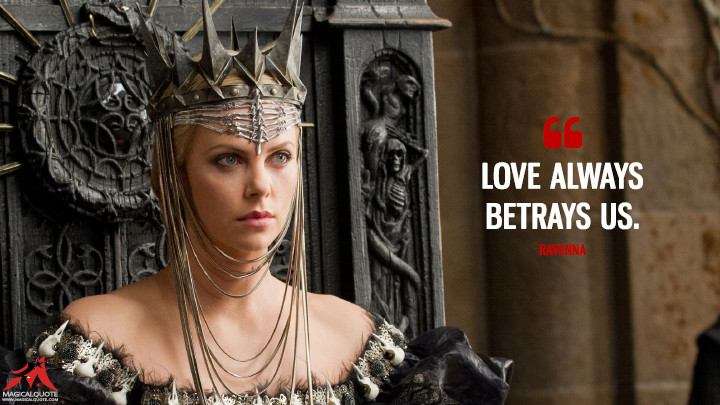 Love always betrays us. - Ravenna (Snow White and the Huntsman Quotes)