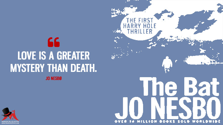 Love is a greater mystery than death. - Jo Nesbø (The Bat Quotes)