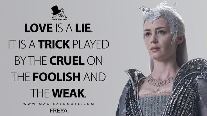 Love is a lie. It is a trick played by the cruel on the foolish and the weak. - Freya (The Huntsman: Winter's War Quotes)