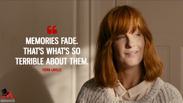 Memories fade. That's what's so terrible about them. - Fiona Lavelle (Calvary Quotes)