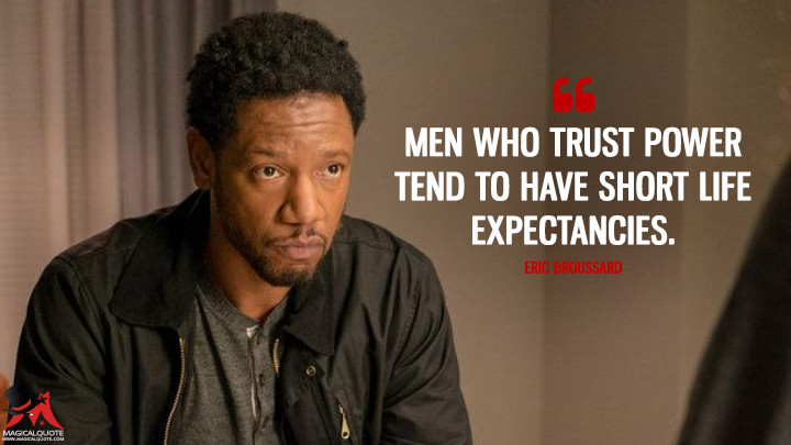 Men who trust power tend to have short life expectancies. - Eric Broussard (Colony Quotes)