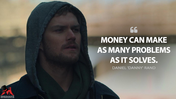 Money can make as many problems as it solves. - Daniel 'Danny' Rand (Iron Fist Quotes)