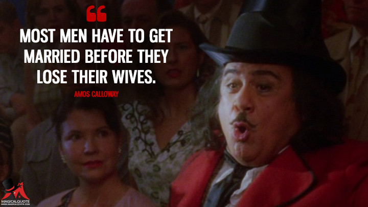Most men have to get married before they lose their wives. - Amos Calloway (Big Fish Quotes)