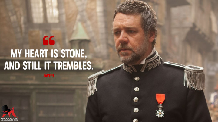 My heart is stone, and still it trembles. - Javert (Les Miserables Quotes)