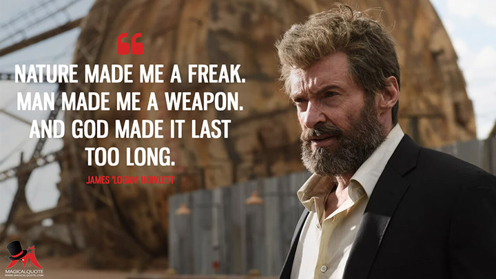 Nature made me a freak. Man made me a weapon. And God made it last too long. - James 'Logan' Howlett (Logan Quotes)
