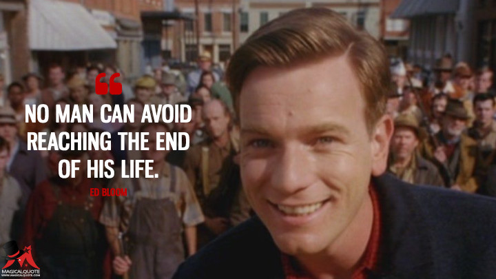 No man can avoid reaching the end of his life. - Ed Bloom (Big Fish Quotes)
