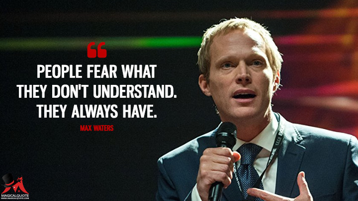 People fear what they don't understand. They always have. - Max Waters (Transcendence Quotes)