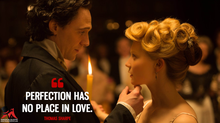 Perfection has no place in love. - Thomas Sharpe (Crimson Peak Quotes)