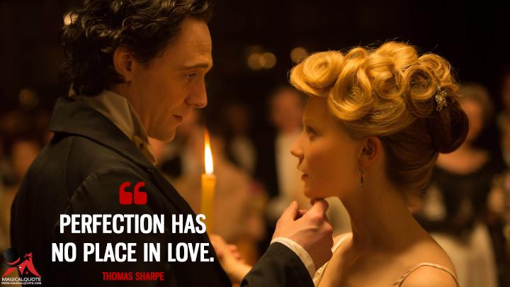 Perfection has no place in love. - Thomas Sharpe (Crimson Peak Quotes)