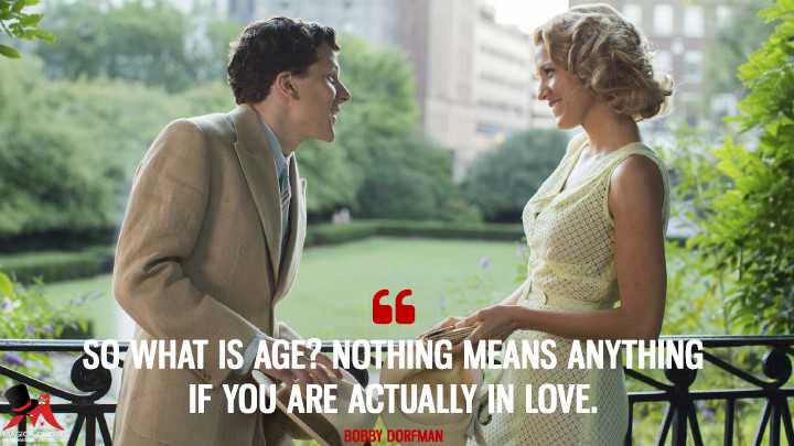 So what is age? Nothing means anything if you are actually in love. - Bobby Dorfman (Café Society Quotes)