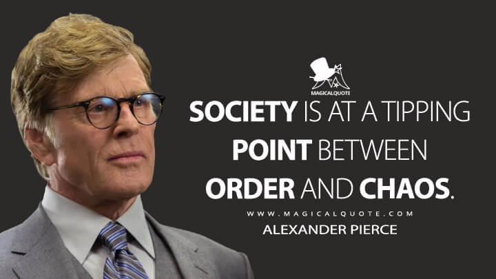 Society is at a tipping point between order and chaos. - Alexander Pierce (Captain America: The Winter Soldier Quotes)