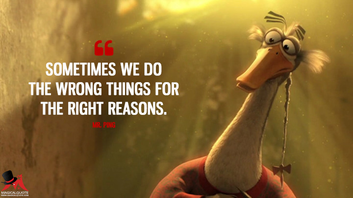 Sometimes we do the wrong things for the right reasons. - Mr. Ping (Kung Fu Panda 3 Quotes)