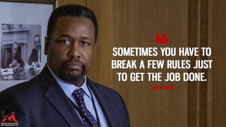 Sometimes you have to break a few rules just to get the job done. - James Greer (Tom Clancy's Jack Ryan Quotes)