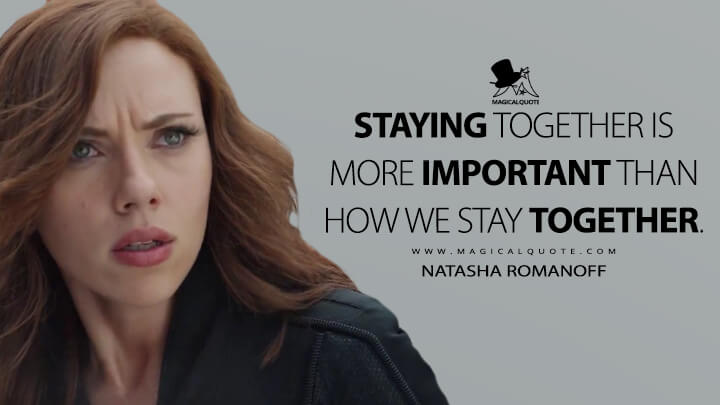 Staying together is more important than how we stay together. - Natasha Romanoff (Captain America: Civil War Quotes)