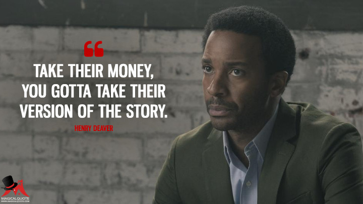 Take their money, you gotta take their version of the story. - Henry Deaver (Castle Rock Quotes)