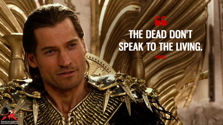 The dead don't speak to the living. - Horus (Gods of Egypt Quotes)