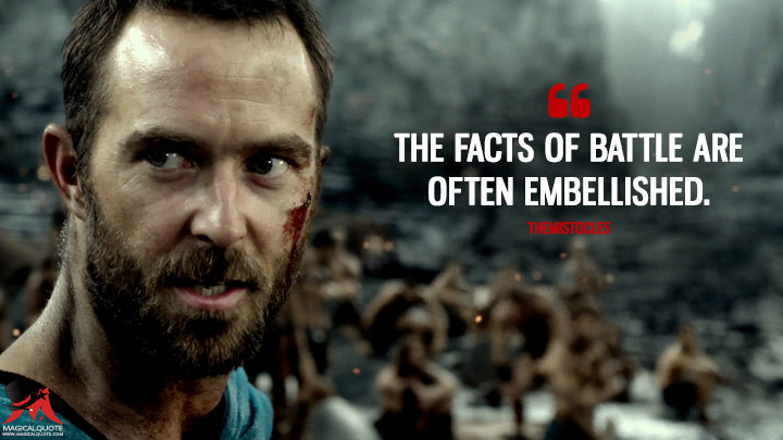 The facts of battle are often embellished. - Themistocles (300: Rise of an Empire Quotes)