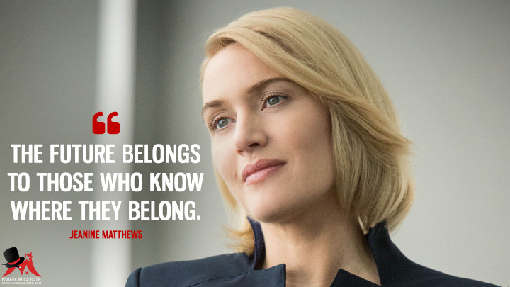 The future belongs to those who know where they belong. - Jeanine Matthews (Divergent Quotes)