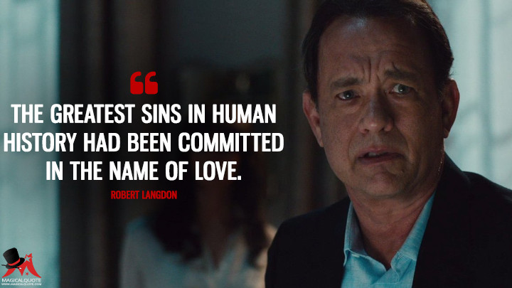 The greatest sins in human history had been committed in the name of love. - Robert Langdon (Inferno Quotes)